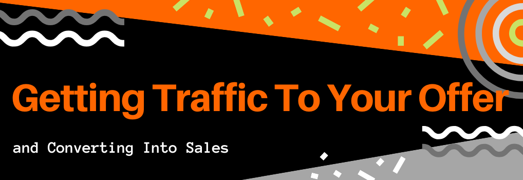 Getting Traffic To Your Offer - Converting Into Sales - Hero