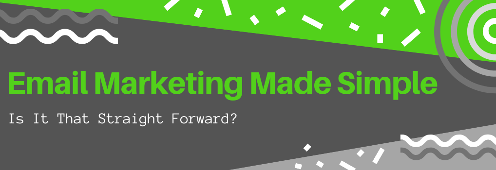Email Marketing Made Simple -Is It That Straight Forward? - Hero