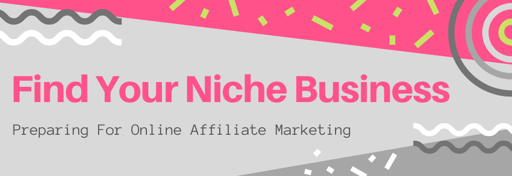 Find Your Niche Business - Preparing for Online Affilaite Marketing - Hero