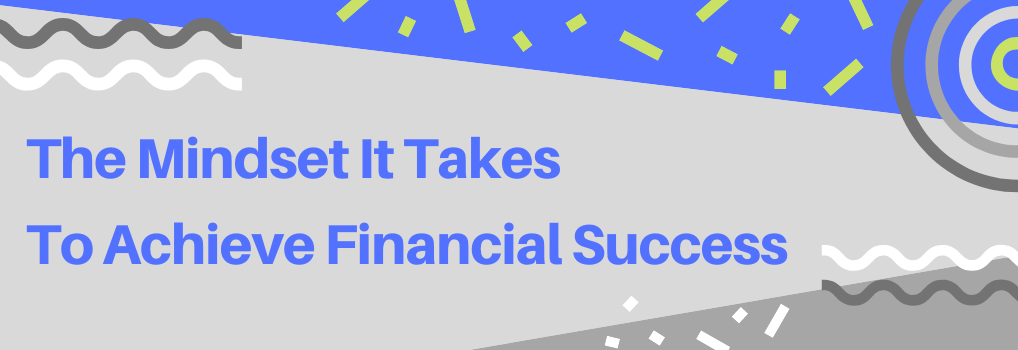 The Mindset It Takes To Achieve Financial Success - Hero