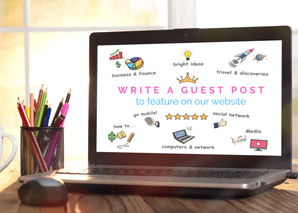 Write a Guest Post for Us - to feature on our website